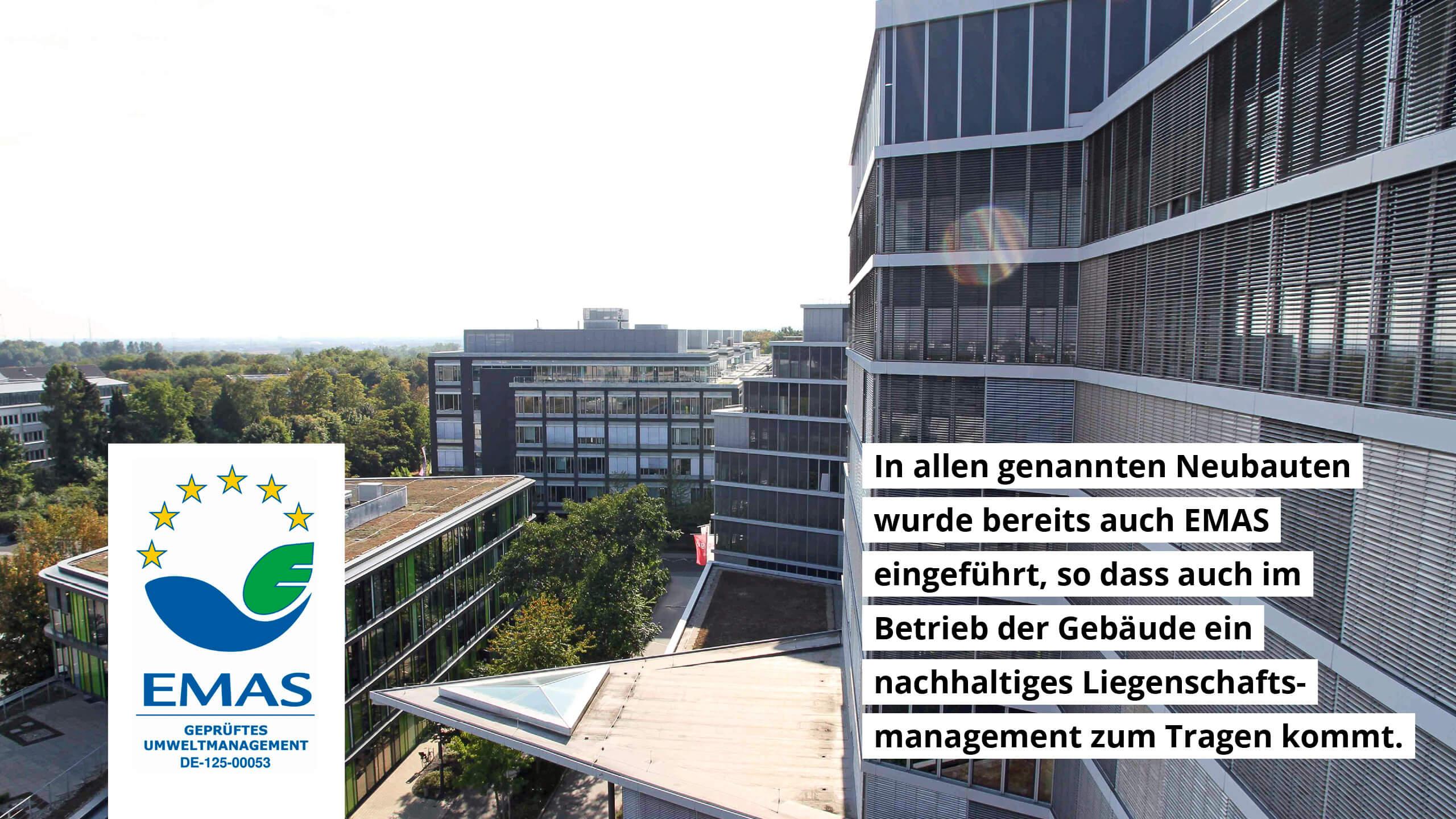In allen Neubauten wurde EMAS eingeführt, so dass ein nachhaltiges Liegenschaftsmanagement zum Tragen kommt.