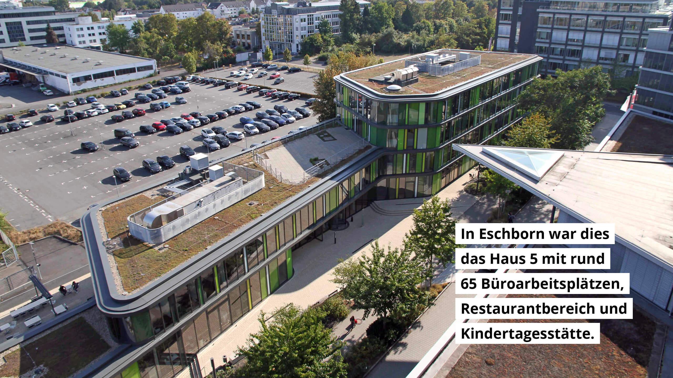 In Eschborn war dies das Haus 5 mit rund 65 Büroarbeitsplätzen, Restaurantbereich und Kitas.