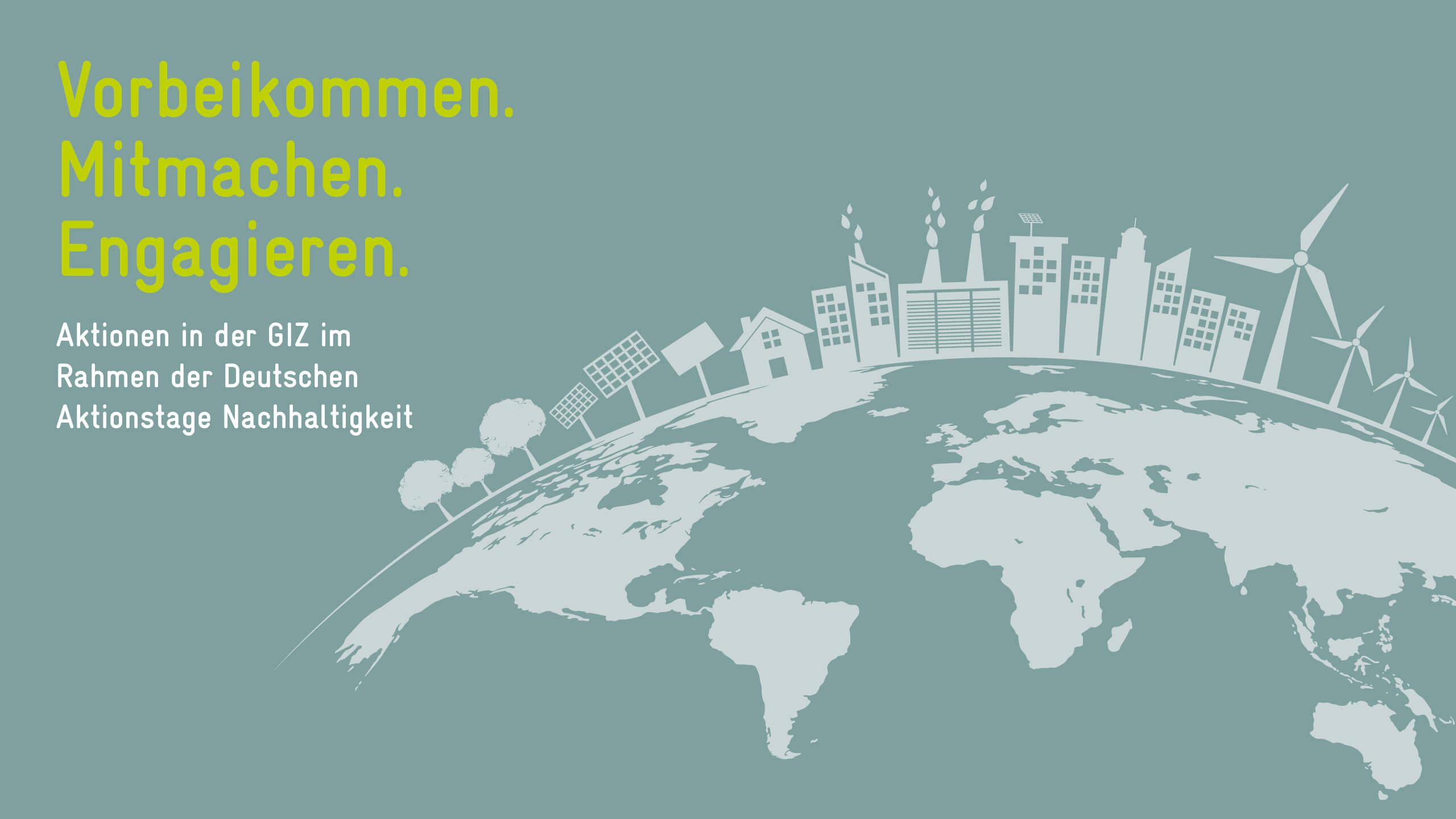 Vorbeikommen. Mitmachen. Engagieren. Aktionen in der GIZ im Rahmen der Deutschen Aktionstage Nachhaltigkeit.