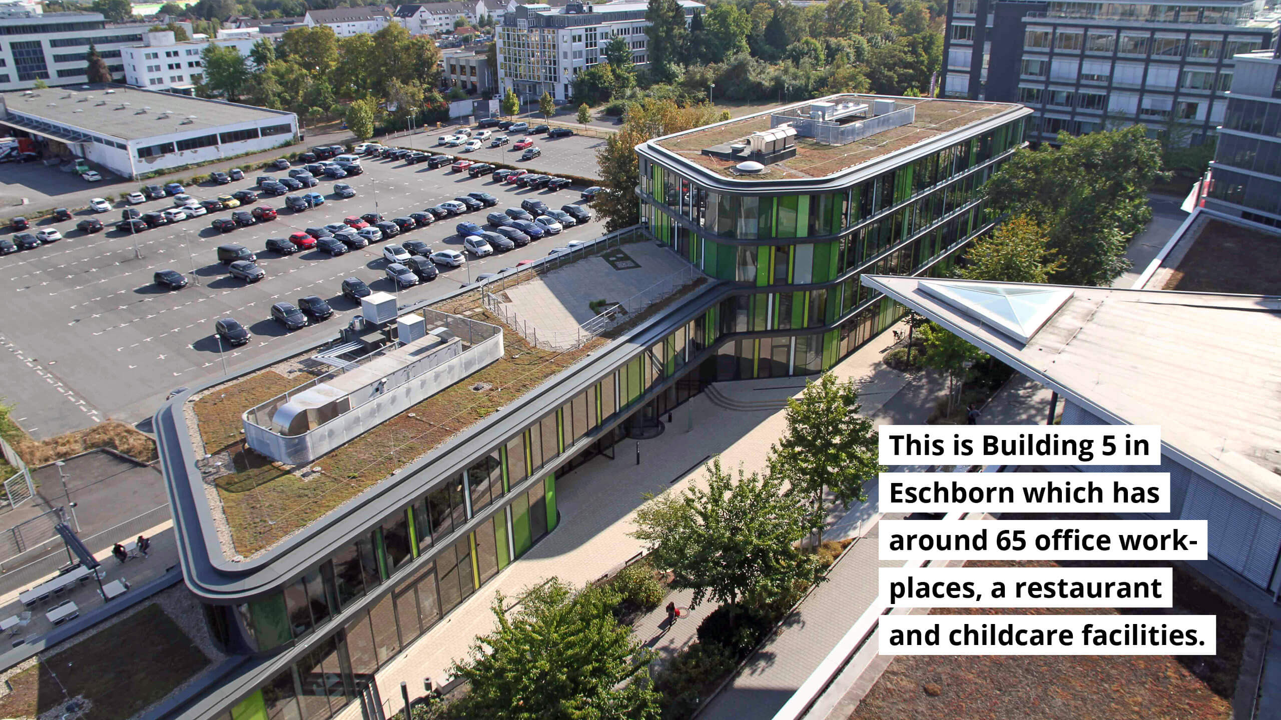 Building 5 in Eschborn has around 65 office workplaces, a restaurant and childcare facilities.