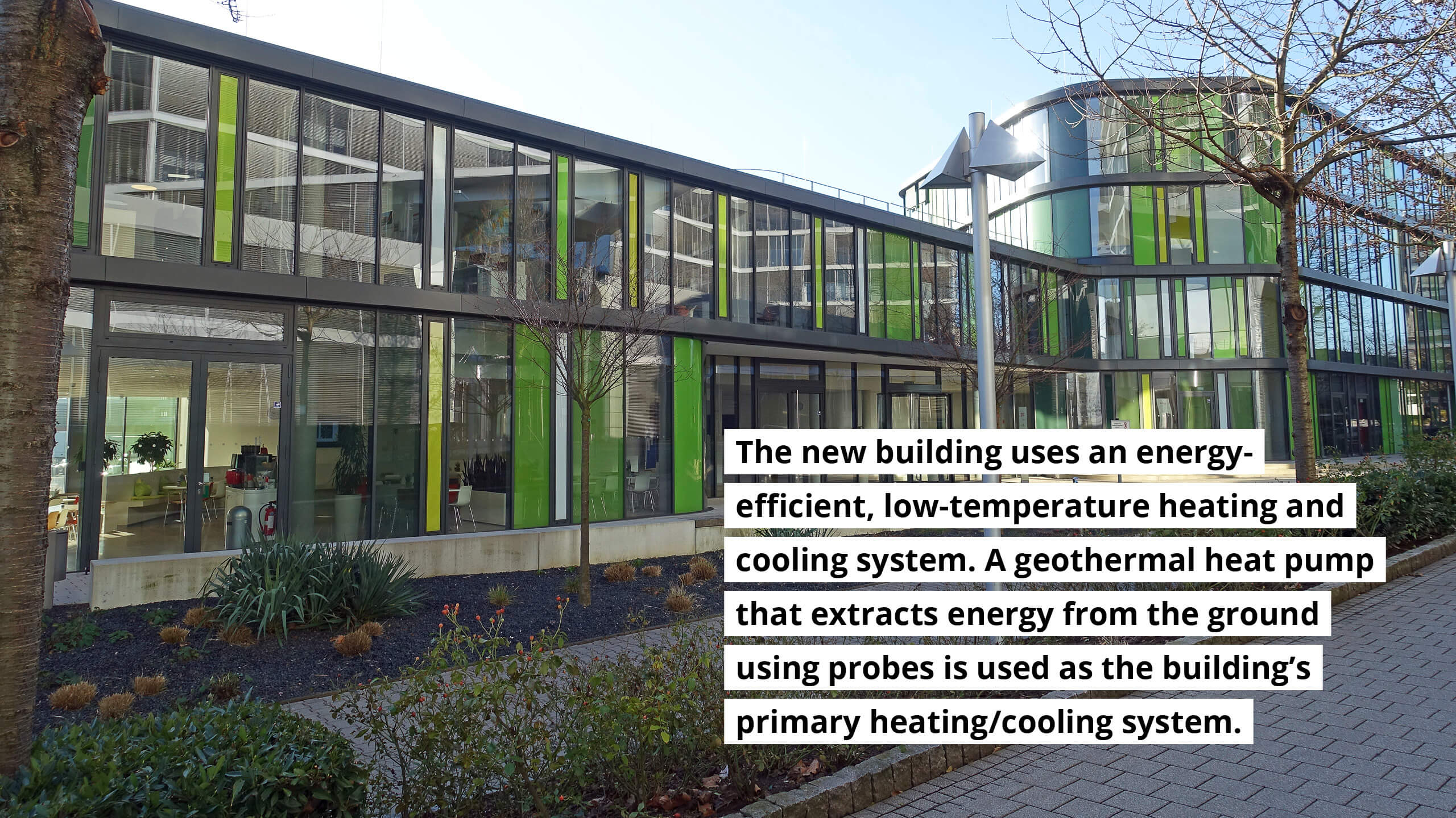 The new building uses an energy-efficient, low-temperature heating and cooling system by a geothermal heat pump that extracts energy from the ground.