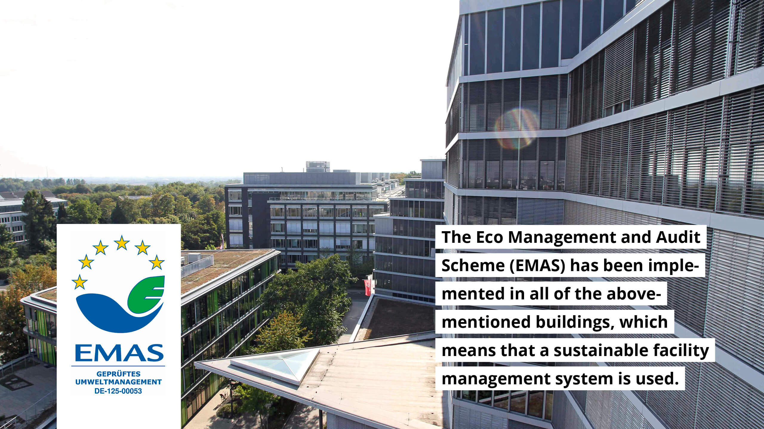 EMAS has been implemented in all of the above-mentioned buildings, which means that a sustainable facility management system is used.